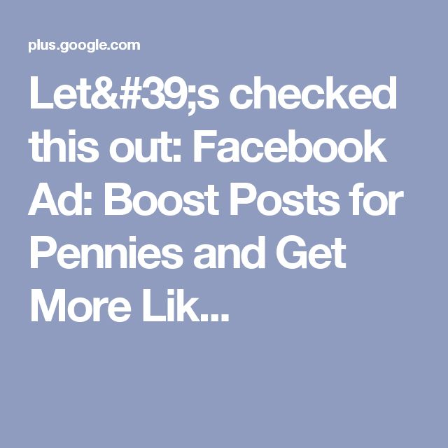 Let's checked this out: Facebook Ad: Boost Posts for Pennies and Get More Lik...