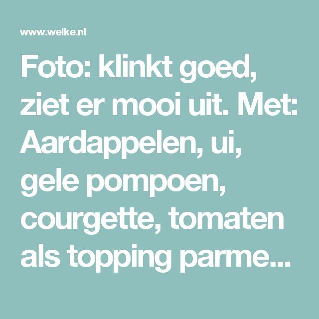 Foto: klinkt goed, ziet er mooi uit. Met: Aardappelen, ui, gele pompoen, courgette, tomaten als topping parmezaanse kaas en 'seasoning' mix. Geplaatst door miss-devs op Welke.nl