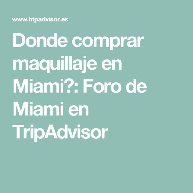Donde comprar maquillaje en Miami?: Foro de Miami en TripAdvisor