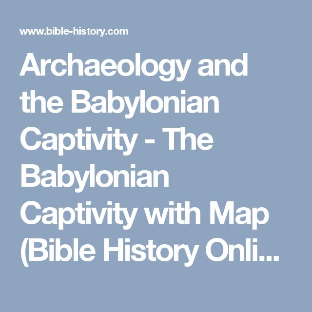 Archaeology and the Babylonian Captivity - The Babylonian Captivity with  Map (Bible History Online)
