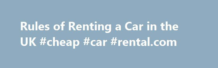 Rules of Renting a Car in the UK #cheap #car #rental.com http://rentals.remmont.com/rules-of-renting-a-car-in-the-uk-cheap-car-rental-com/  #rent a car uk # Age Requirements Licensing Requirements Car rental agencies in the United Kingdom require that renters have a valid driver's license that they have held for at least a year. While some car rental agencies may accept another country's driver's license, it's a better idea to get an International Driver's Permit beforeContinue…