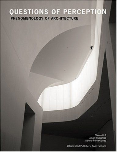 Questions Of Perception: Phenomenology Of Architecture
