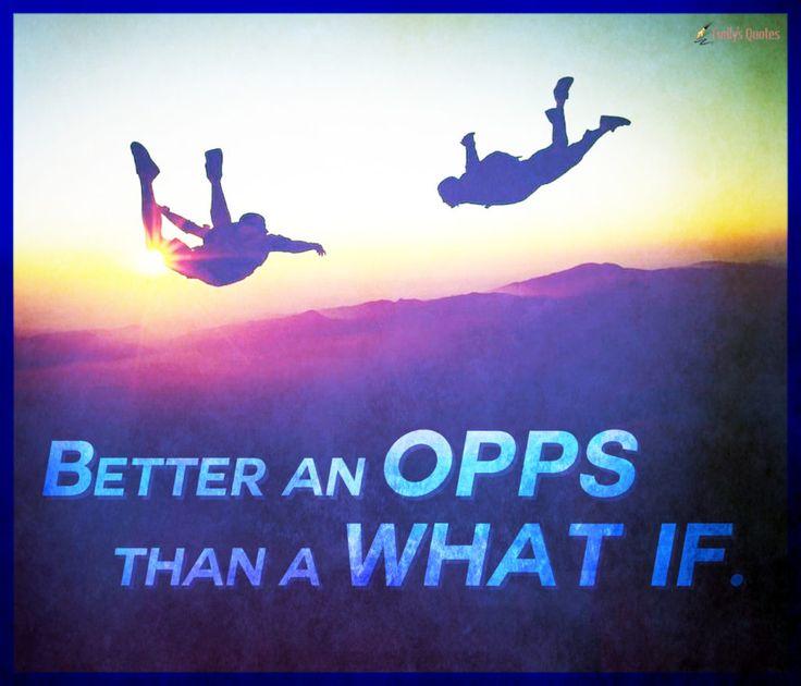 Better an opps than a what if.