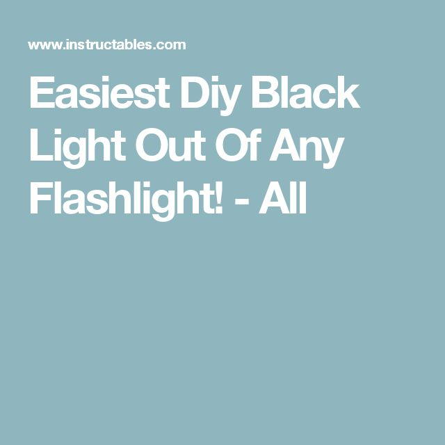Easiest Diy Black Light Out Of Any Flashlight! - All