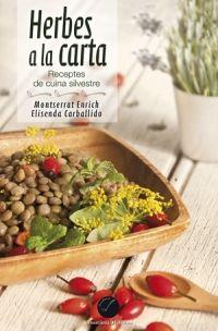 """Herbes a la carta. Receptes de cuina silvestre de Montserrat Enrich i Elisenda Carballido. Cossetània Ed. """"Les herbes del camp i del meu jardí es poden menjar? Com puc reconèixer les plantes comestibles? On les puc trobar? Com i quan les he de collir? Com cuinar-les perquè siguin apetitoses? Realment són nutritives? Què ens aporten? ...un viatge a través de la història de la nostra cuina..."""" Feu un tastet a http://www.cossetania.com/tasts/Herbescarta.pdf"""