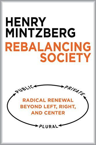 Rebalancing Society: Radical Renewal Beyond Left, Right, and Center by Henry Mintzberg, http://www.amazon.co.uk/dp/B00NJ2HIO2/ref=cm_sw_r_pi_dp_NPKWub0KTAPAJ