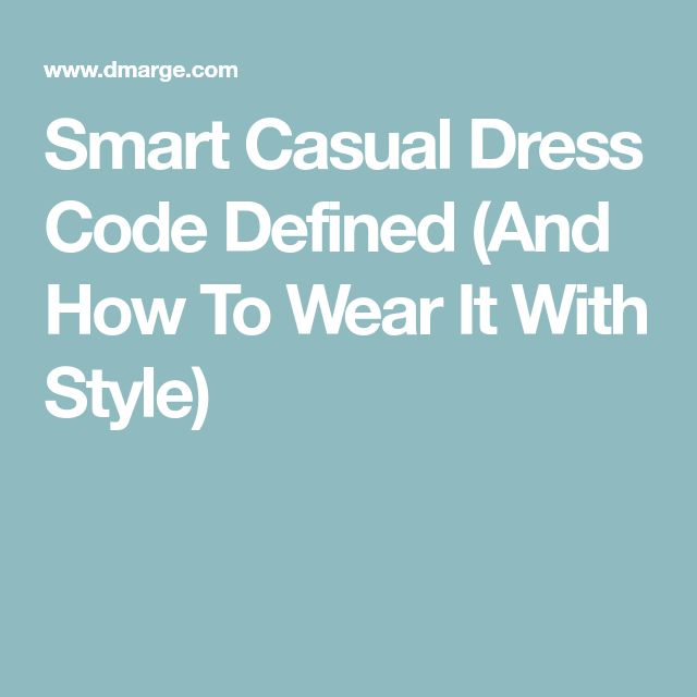Smart Casual Dress Code Defined (And How To Wear It With Style)