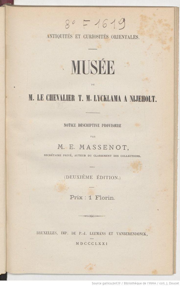 Musée de M. le chevalier T. M. Lycklama à Nijeholt : notice descriptive provisoire (2e éd.) / par M. E. Massenot,... | Gallica
