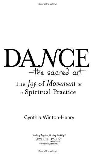 Bestseller Books Online Dance - The Sacred Art: The Joy of Movement as a Spiritual Practice (Art of Spiritual Living) Cynthia Winton-Henry $13.42  - http://www.ebooknetworking.net/books_detail-159473268X.html