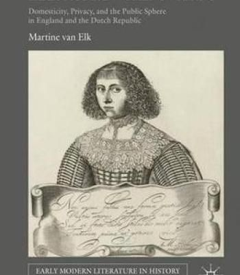 Early Modern Women's Writing: Domesticity Privacy And The Public Sphere In England And The Dutch Republic PDF