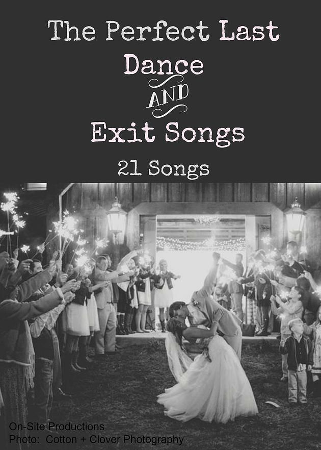 These are some awesome songs that can be for the last dance or an exit song.  Some of these songs I've never thought of!