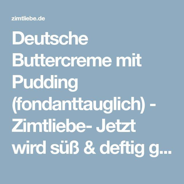 Deutsche Buttercreme mit Pudding (fondanttauglich) - Zimtliebe- Jetzt wird süß & deftig gebacken