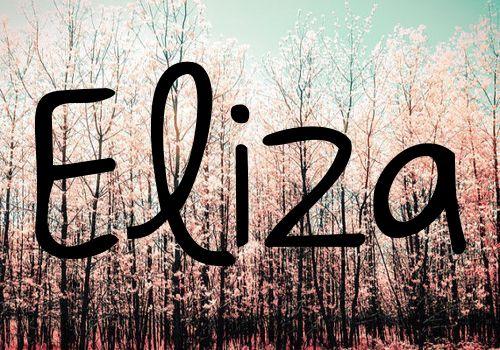 Eliza / Hebrew: joyful                                                                                                                                                     More