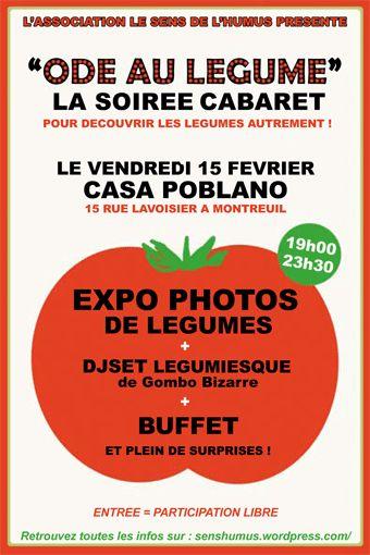 Une soirée cabaret à Montreuil pour découvrir les légumes autrement  L'association « Le Sens de l'Humus ! » vous invite à un cabaret « légumiesque » le vendredi 15 février 2013 à partir de 19h à Montreuil-sous-Bois (93).  http://www.pariscotejardin.fr/2013/02/une-soiree-cabaret-a-montreuil-pour-decouvrir-les-legumes-autrement/