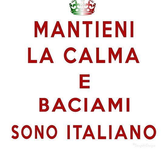 Mantieni La Calma E Baciami Sono Italiano, T-Shirts, Hoodies, Girly T-Shirts, Sweatshirts, Prints, Art Prints, Posters, Cards, Postcards, Greeting Cards, Stickers, Clothing, iPhone Case, Samsung Case, iPad Case, Totes, Pillows. © Linda Allan