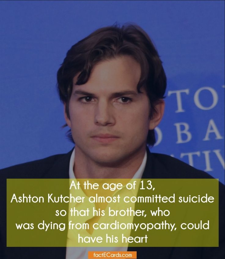 At the age of 13, Ashton Kutcher almost committed suicide so that his brother, who was dying from cardiomyopathy, could have his heart - http://factecards.com/age-13-ashton-kutcher-almost/