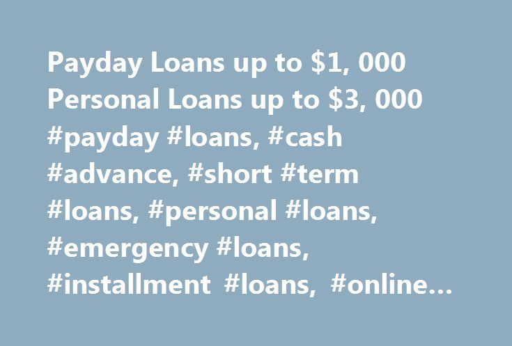 Payday Loans up to $1, 000 Personal Loans up to $3, 000 #payday #loans, #cash #advance, #short #term #loans, #personal #loans, #emergency #loans, #installment #loans, #online #personal #loans, http://coupons.nef2.com/payday-loans-up-to-1-000-personal-loans-up-to-3-000-payday-loans-cash-advance-short-term-loans-personal-loans-emergency-loans-installment-loans-online-personal-loans/  # Simple Online Form Fast Access to Funds 1041 4th Avenue, Suite 302, Oakland, CA 94606 USA Owned Operated…