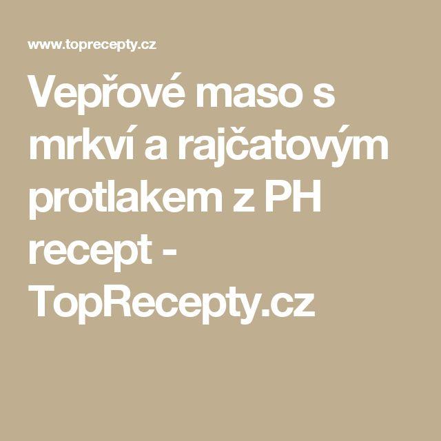Vepřové maso s mrkví a rajčatovým protlakem z PH recept - TopRecepty.cz