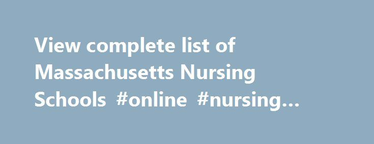 View complete list of Massachusetts Nursing Schools #online #nursing #schools #lpn http://poland.nef2.com/view-complete-list-of-massachusetts-nursing-schools-online-nursing-schools-lpn/  #Massachusetts Nursing Schools and Programs Massachusetts is a New England state, rich in America's birthing history of the Pilgrims in Plymouth. The Commonwealth stands proud with being the first state to abolish slavery and permit same-sex marriage. Massachusetts has surprising rural areas where you may…