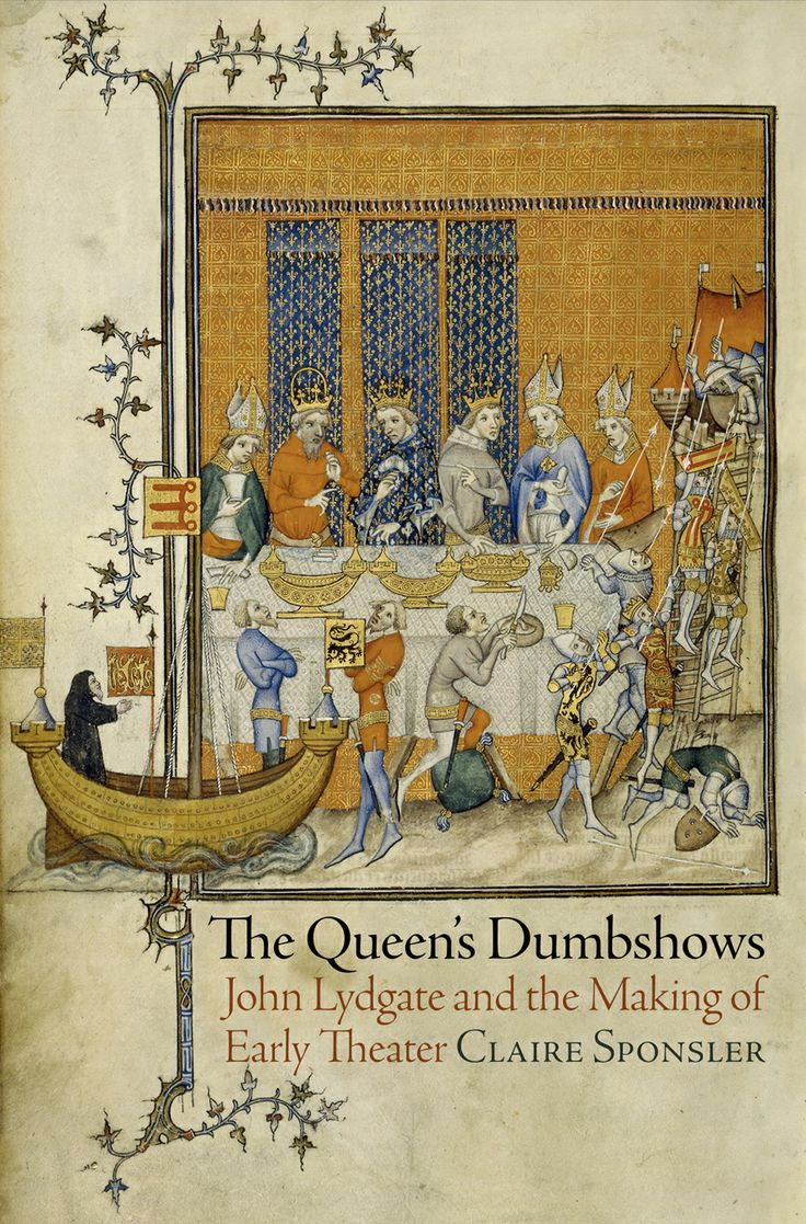 The Queen's Dumbshows: John Lydgate And The Making Of Early Theater, By  Claire Sponsler