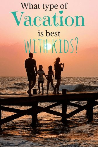 What type of vacation is best with young kids?