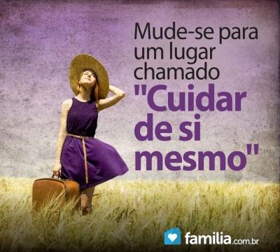Familia.com.br | Mudando para um lugar chamado Cuidar de Si Mesmo.----------------- eu ja mudei... e você?