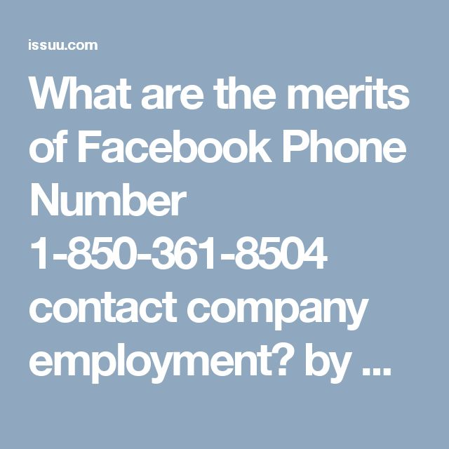 What are the merits of Facebook Phone Number 1-850-361-8504 contact company employment? by Alan Pardew - issuuWhat are the merits of Facebook Phone Number 1-850-361-8504 contact company employment? Whatnot under any condition you dial our Facebook Phone Number 1-850-361-8504, you will exist our nimble technician who will not under any condition let you down in your tough time. So, quit assassination your time and make approach with our wise experts as soon as achievable for you. So, come to…