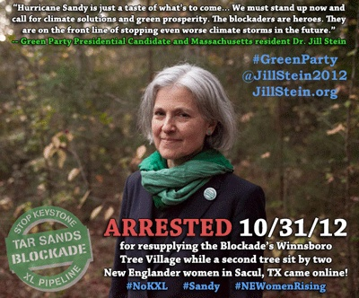 """Green Party Presidential candidate, Jill Stein, was arrested this morning in Winnsboro, Texas, for taking food and water to the Keystone XL tar sands pipeline tree sitters. """"I'm here to connect the dots between super storm Sandy and the record heat, drought, and fire we've seen this year – and this Tar Sands pipeline, which will make all of these problems much worse."""" #JillStein #stopKeystoneXL #solidarity"""