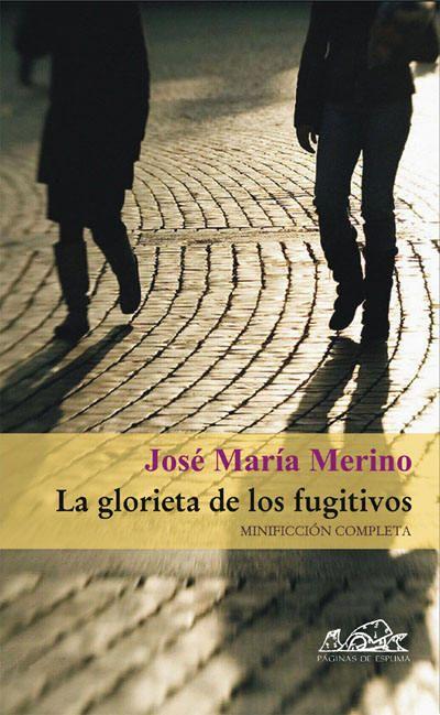 """""""La glorieta de los fugitivos"""". Madrid : Páginas de Espuma, 2007. http://kmelot.biblioteca.udc.es/record=b1400087~S10*gag"""