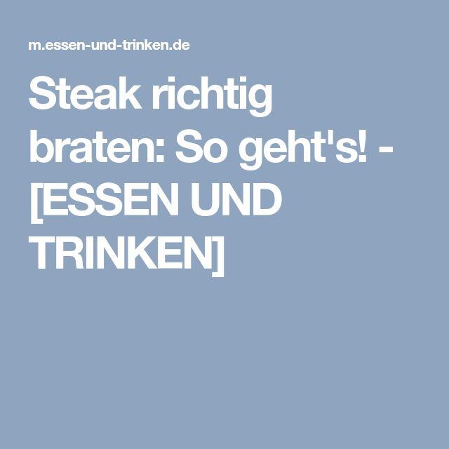 Steak richtig braten: So geht's! - [ESSEN UND TRINKEN]