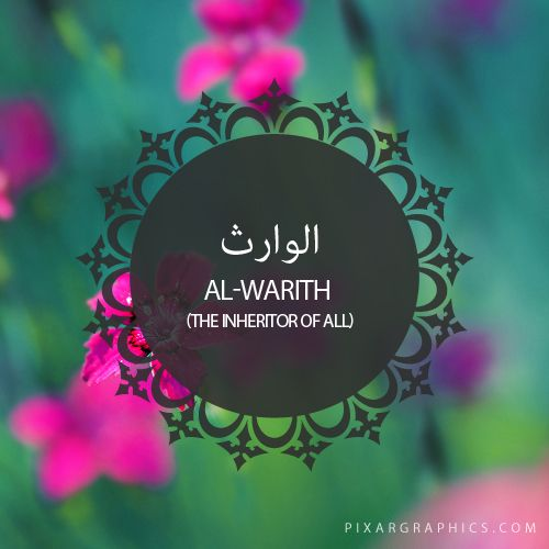 Al-Warith,The Inheritor of All,Islam,Muslim,99 Names