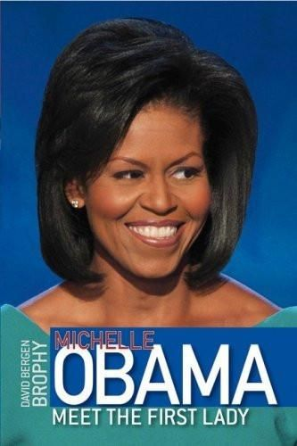Michelle Obama: Meet The First Lady [Feb 12, 2009] Brophy, David Bergen]