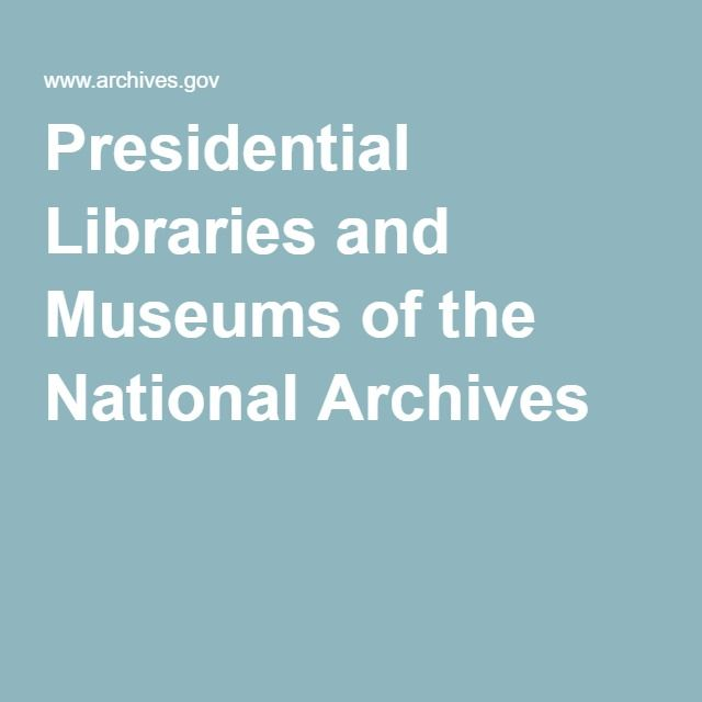Presidential Libraries and Museums of the National Archives