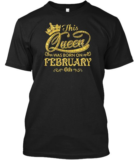 This Queen Was Born On February 6th Prin Black T-Shirt Front