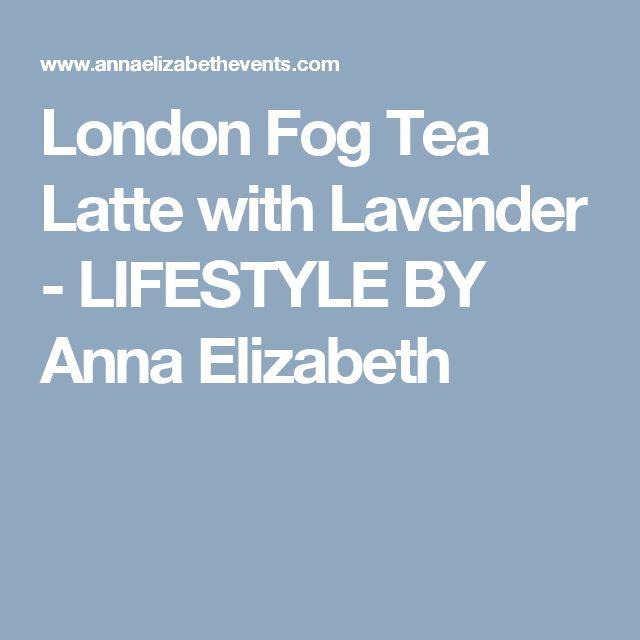 London Fog Tea Latte with Lavender - LIFESTYLE BY Anna Elizabeth