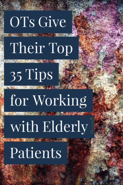 HUGE list of 35 top tips from OTs working with the geriatric population. Great things to keep in mind!   SeniorsFlourish.com #OT #geriatricOT