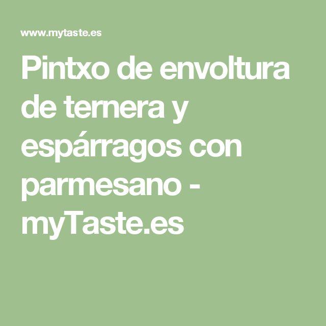 Pintxo de envoltura de ternera y espárragos con parmesano - myTaste.es