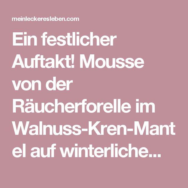 Ein festlicher Auftakt! Mousse von der Räucherforelle im Walnuss-Kren-Mantel auf winterlichem Salat – meinleckeresleben.com