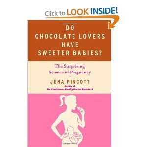 Do Chocolate Lovers Have Sweeter Babies?: The Surprising Science of Pregnancy   If so that is why my Quinn is so sweet :)