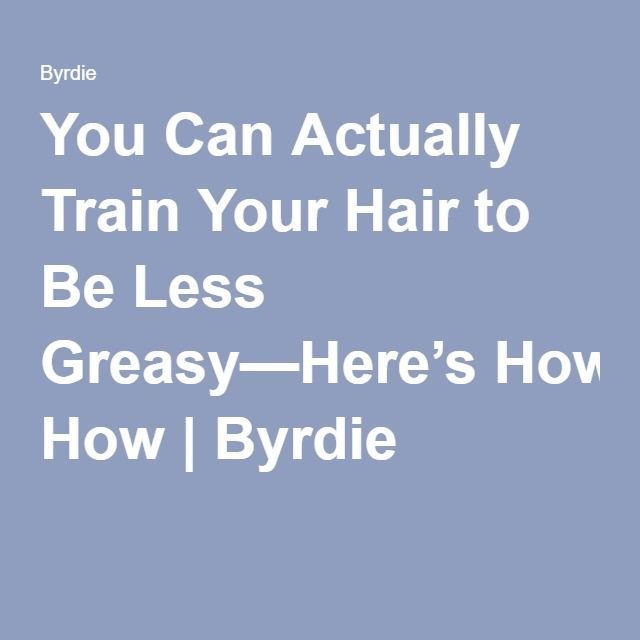 You Can Actually Train Your Hair to Be Less Greasy—Here's How | Byrdie