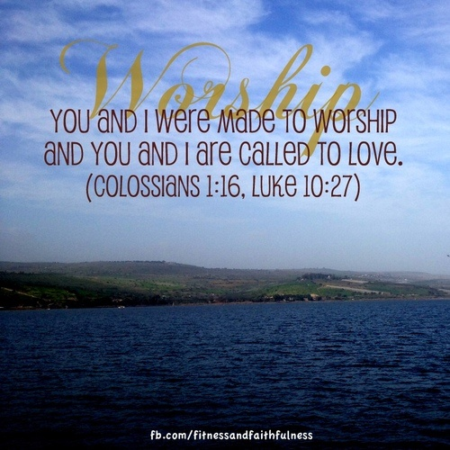 You And I Were Made To Worship And You And I Are Called To Love