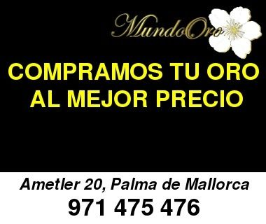 COMPRA Y VENTA DE ORO Y PLATA.   En MundoOro somos expertos en tasación de Oro y Joyas. Ofrecemos una tasación real respecto a la cotización actual del mercado. Además contamos con gran experiencia en gestión de empeños y ofrecemos un asesoramento totalmente personalizado. Solicite su presupuesto a través de nuestro teléfono o visítenos en nuestro establecimiento en Carrer de l Ametler, 20, es Rafal, Palma de Mallorca Tel. 971475476