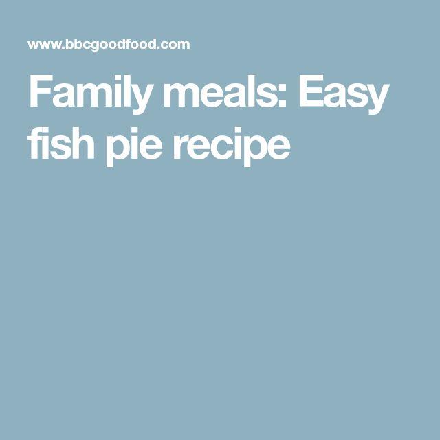 Family meals: Easy fish pie recipe