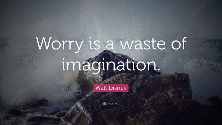 """Walt Disney Quote: """"Worry is a waste of imagination."""""""