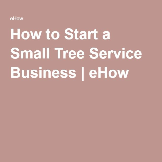How to Start a Small Tree Service Business | eHow