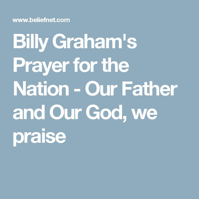 Billy Graham's Prayer for the Nation - Our Father and Our God, we praise