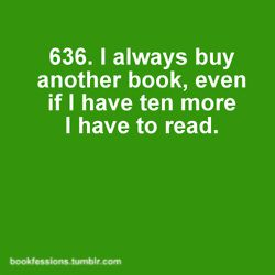 This is my life. As long as I have books to read,