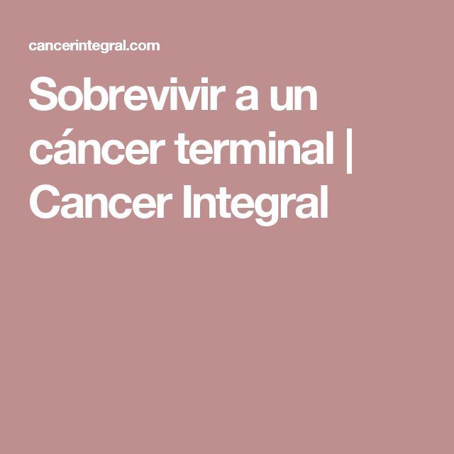 Sobrevivir a un cáncer terminal | Cancer Integral