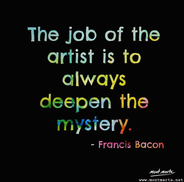 Art Quote by Francis Bacon www.montmarte.net