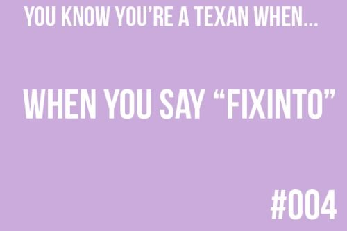 All the time: Texas Thing, No One Understands, Dinner, Given, Cultures Texas, Word People, True Texan, Favorite Word, 3Texasgirl 3